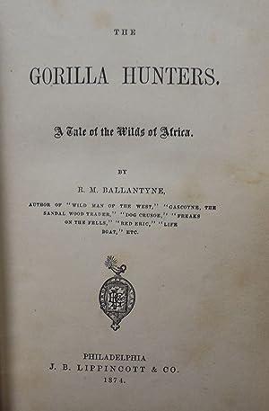THE GORILLA HUNTERS: A TALE OF THE: BALLANTYNE, R.M.