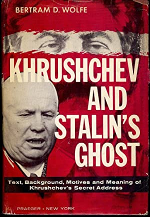KHRUSHCHEV AND STALIN'S GHOST: WOLFE, Bertram D.