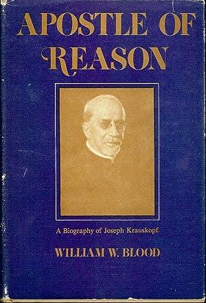 APOSTLE OF REASON: A BIOGRAPHY OF JOSEPH KRAUSKOPF: BLOOD, William W.