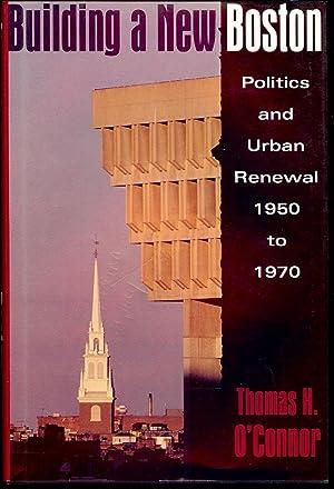 BUILDING A NEW BOSTON: O'CONNOR, Thomas H.