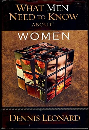 WHAT MEN NEED TO KNOW ABOUT WOMEN: LEONARD, Dennis