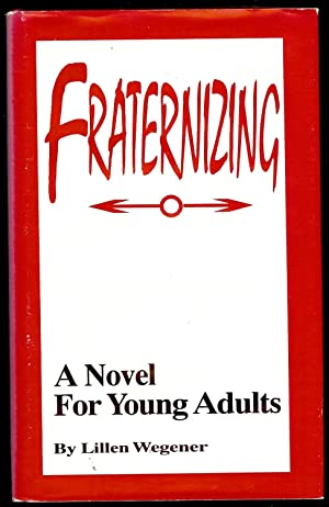 FRATERNIZING: A NOVEL FOR YOUNG ADULTS: WEGENER, Lillen