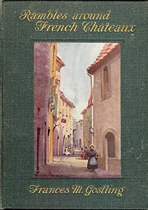 RAMBLES AROUND FRENCH CHATEAUX: GOSTLING, Frances M.