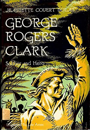 GEORGE ROGERS CLARK: SOLDIER AND HERO: NOLAN, Jeanette Covert