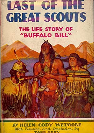 LAST OF THE GREAT SCOUTS: THE LIFE STORY OF BUFFALO BILL: WETMORE, Helen Cody