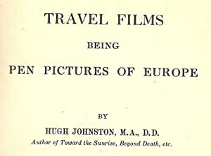 TRAVEL FILMS BEING PEN PICTURES OF EUROPE: JOHNSTON, Hugh