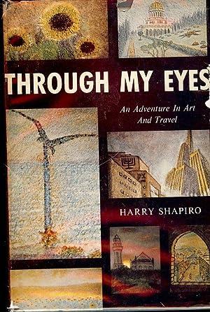 THROUGH MY EYES: AN ADVENTURE IN ART AND TRAVEL: SHAPIRO, Harry