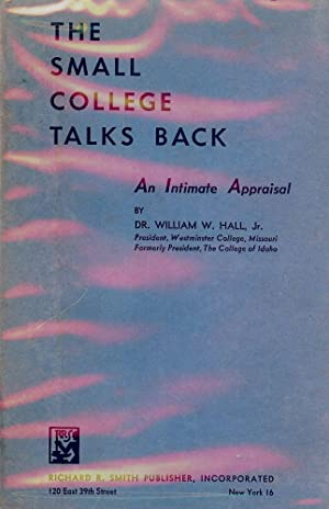 THE SMALL COLLEGE TALKS BACK: AN INTIMATE APPRAISAL: HALL Jr., Dr. William W.