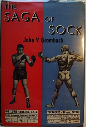 THE SAGA OF SOCK: A COMPLETE HISTORY OF BOXING: GROMBACH, John V.