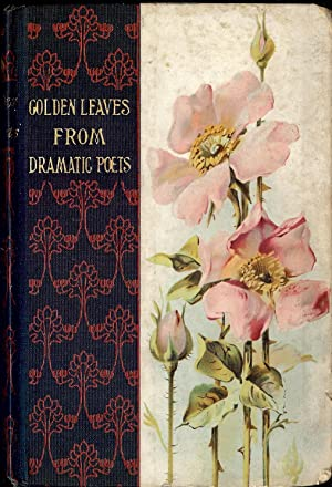 GOLDEN LEAVES FROM THE BRITISH AND AMERICAN DRAMATIC POETS