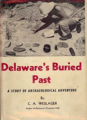 DELAWARE'S BURIED PAST: A STORY OF ARCHAEOLOGICAL ADVENTURE: WESLAGER, C.A.