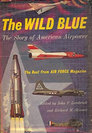 THE WILD BLUE: THE STORY OF AMERICAN AIRPOWER: LOOSBROCK, John F.