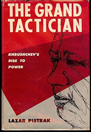 THE GRAND TACTICIAN: KHRUSHCHEV'S RISE TO POWER: PISTRAK, Lazar