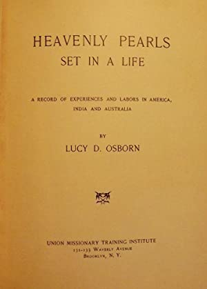 HEAVENLY PEARLS SET IN A LIFE: A RECORD OF EXPERIENCES AND LABORS: OSBORN, Lucy D.