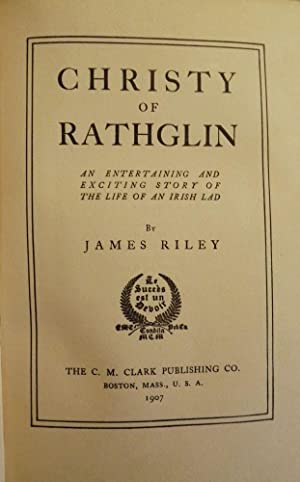CHRISTY OF RATHGLIN: STORY OF THE LIFE OF AN IRISH LAD: RILEY, James