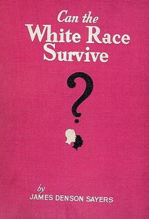CAN THE WHITE RACE SURVIVE: SAYERS, James Denson