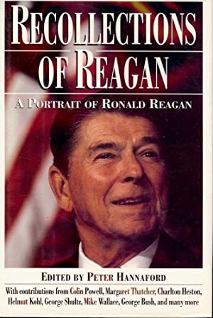 RECOLLECTIONS OF REAGAN: A PORTRAIT OF RONALD REAGAN: HANNAFORD, Peter