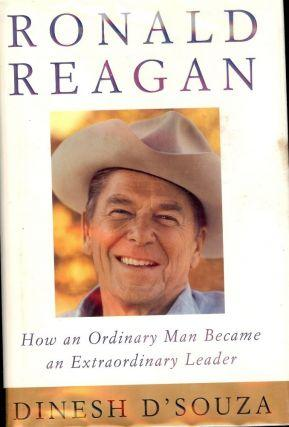 RONALD REAGAN: HOW AN ORDINARY MAN BECAME AN EXTRAORDINARY LEADER: D'SOUZA, Dinesh