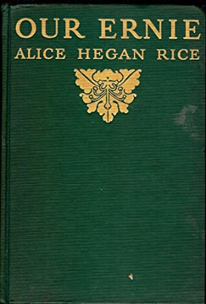 OUR ERNIE: RICE, Alice Hegan