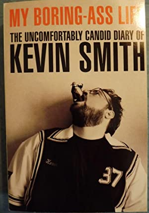 MY BORING-ASS LIFE: THE UNCOMFORTABLY CANDID DIARY OF KEVIN SMITH: SMITH, Kevin