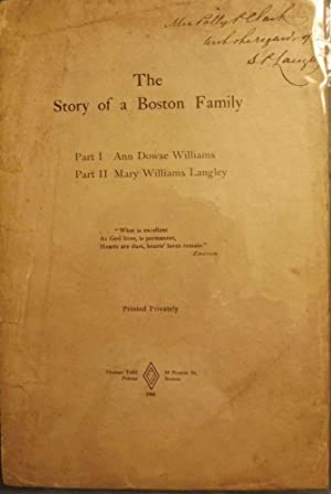 THE STORY OF A BOSTON FAMILY: ANN DOWSE WILLIAMS/MARY WILLIAMS LANGLEY: DALL, Caroline Healey