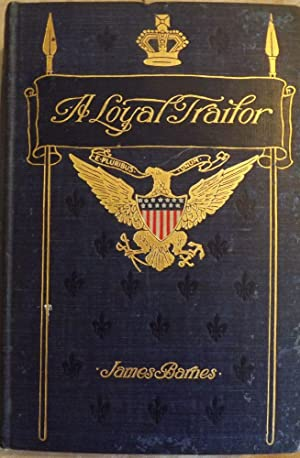 THE LOYAL TRAITOR: A STORY OF THE WAR OF 1812: BARNES, James