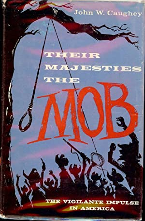 THEIR MAJESTIES THE MOB: CAUGHEY, John W.