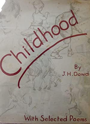 CHILDHOOD: WITH SELECTED POEMS: DOWD, J.H.