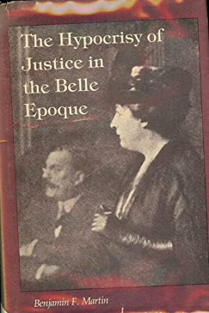 THE HYPOCRISY OF JUSTICE IN THE BELLE EPOQUE: MARTIN, Benjamin F.