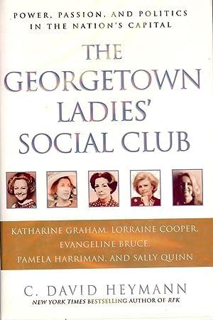 THE GEORGETOWN LADIES' SOCIAL CLUB: POWER, PASSION, AND POLITICS: HEYMANN, C. David