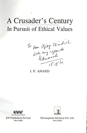 A CRUSADER'S CENTURY: IN PURSUIT OF ETHICAL VALUES: ANAND, I.P.