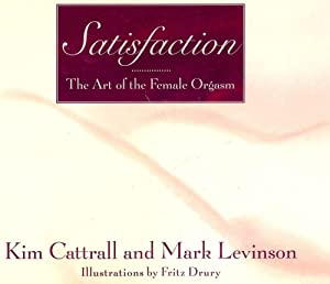 SATISFACTION: THE ART OF THE FEMALE ORGASM: CATTRALL, Kim