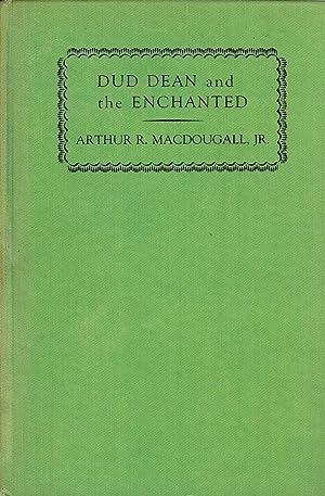 DUD DEAN AND THE ENCHANTED: MACDOUGALL Jr., Arthur R.