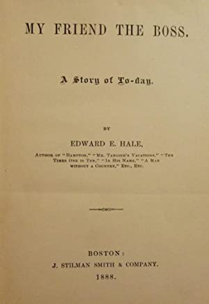MY FRIEND THE BOSS: A STORY OF TO-DAY: HALE, Edward E.
