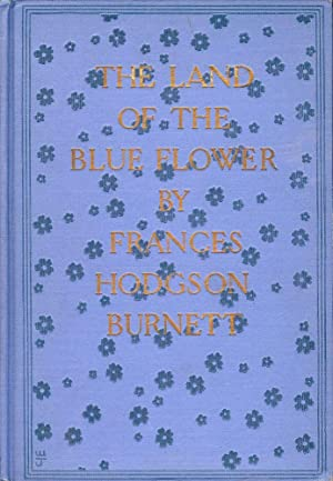 THE LAND OF THE BLUE FLOWER: BURNETT, FRANCES HODGSON