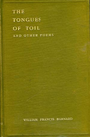 THE TONGUES OF TOIL AND OTHER POEMS: BARNARD, William Francis