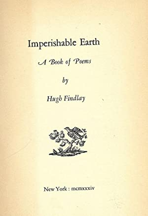 IMPERISHABLE EARTH: A BOOK OF POEMS: FINDLAY, Hugh