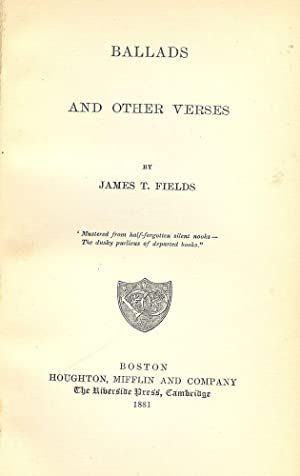 BALLADS AND OTHER VERSES: FIELDS, JAMES T.