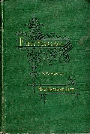 FIFTY YEARS AGO: A STORY OF NEW ENGLAND LIFE: WILLARD, Clara A.