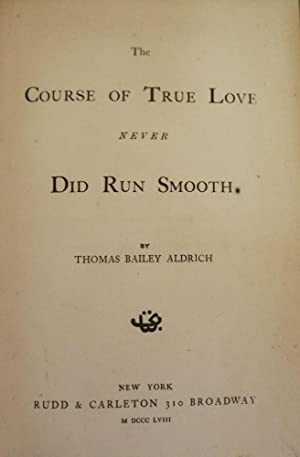 THE COURSE OF TRUE LOVE NEVER DID RUN SMOOTH: ALDRICH, THOMAS BAILEY