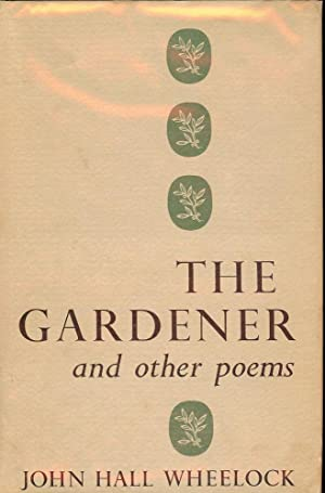 THE GARDENER AND OTHER POEMS: WHEELOCK, JOHN HALL