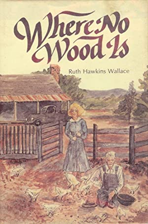 WHERE NO WOOD IS: WALLACE, Ruth Hawkins