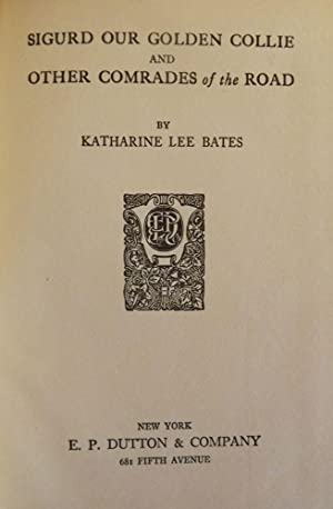 SIGURD OUR GOLDEN COLLIE AND OTHER COMRADES OF THE ROAD: BATES, Katharine Lee