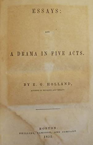 ESSAYS AND A DRAMA IN FIVE ACTS: HOLLAND, E.G.