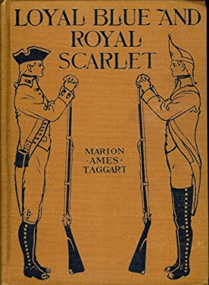 LOYAL BLUE AND ROYAL SCARLET: A STORY OF '76: TAGGART, Marion Ames