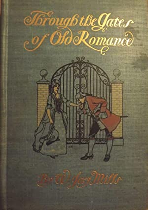 THROUGH THE GATES OF OLD ROMANCE: MILLS, W. Jay