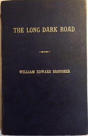 THE LONG DARK ROAD: BROUGHER, William Edward