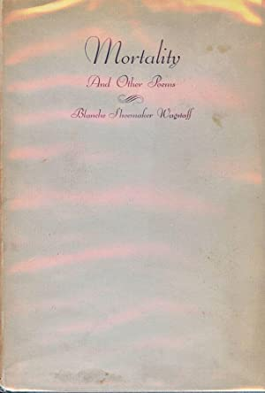 MORTALITY AND OTHER POEMS: WAGSTAFF, Blanche Shoemaker