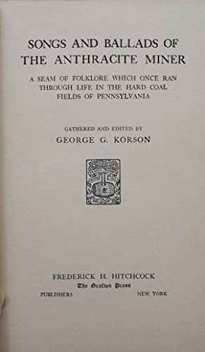 SONGS AND BALLADS OF THE ANTHRACITE MINER: KORSON, George G.