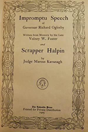 IMPROMTU SPEECH OF GOVERNOR RICHARD OGLESBY WRITTEN FROM MEMORY BY: KAVANAGH, Judge Marcus